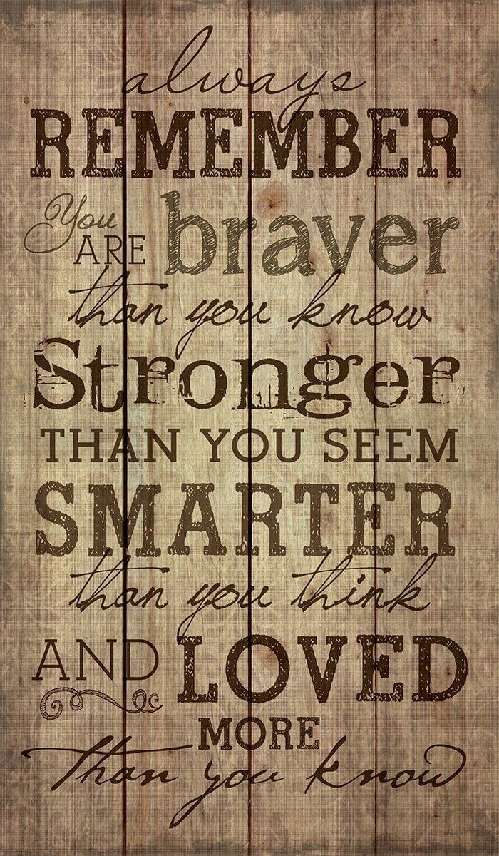 Always Remember, You Are Braver, Stronger