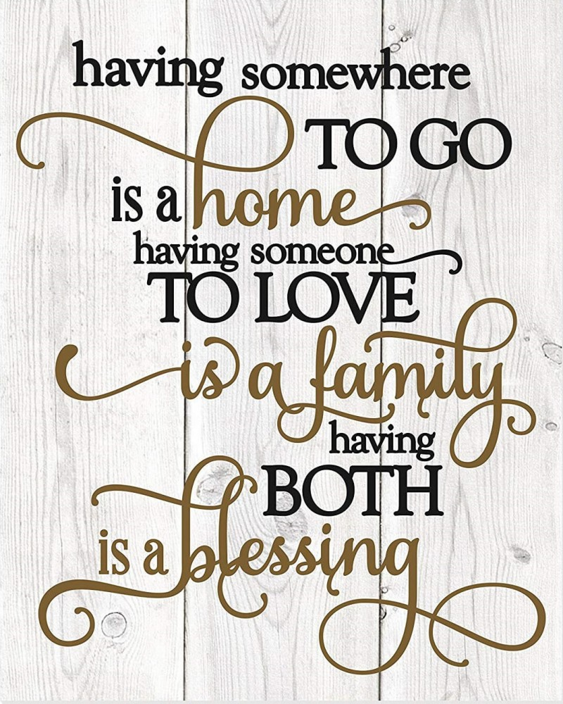 Having Somewhere To Go Is A Home Someone To Love Is Family Both Is A Blessing